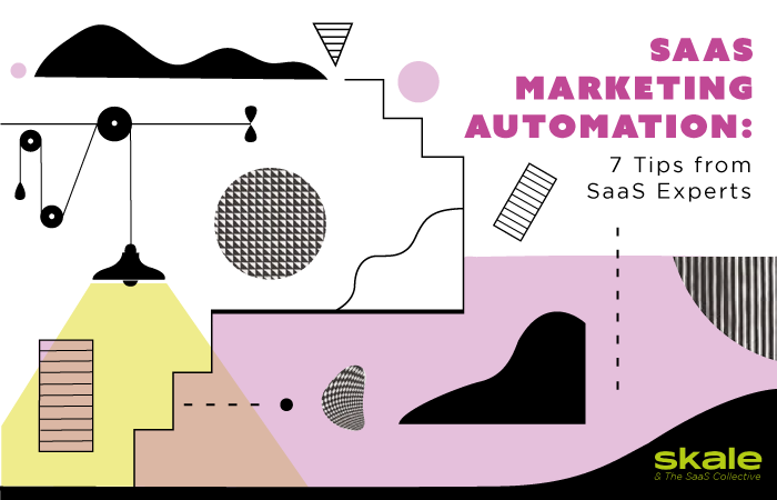 SaaS Marketing Automation: 7 Tips & Tools from SaaS Experts