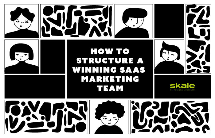 How To Structure a Winning SaaS Marketing Team